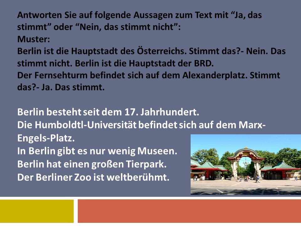 """Antworten Sie auf folgende Aussagen zum Text mit """"Ja, das stimmt"""" oder """"Nein, das stimmt nicht"""": Muster: Berlin ist die Hauptstadt des Österreichs. St"""