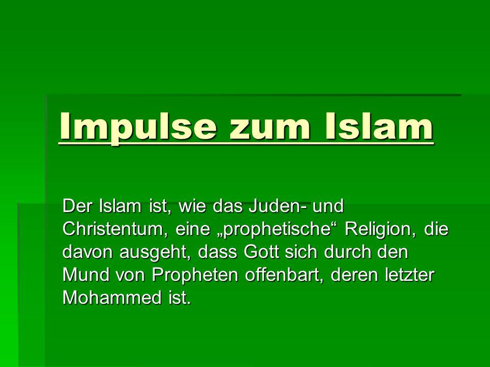 """Impulse zum Islam Der Islam ist, wie das Juden- und Christentum, eine """"prophetische Religion, die davon ausgeht, dass Gott sich durch den Mund von Propheten offenbart, deren letzter Mohammed ist."""
