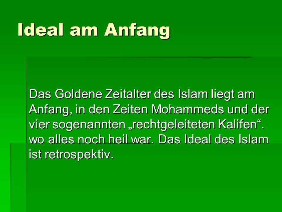 """Ideal am Anfang Das Goldene Zeitalter des Islam liegt am Anfang, in den Zeiten Mohammeds und der vier sogenannten """"rechtgeleiteten Kalifen"""". wo alles"""