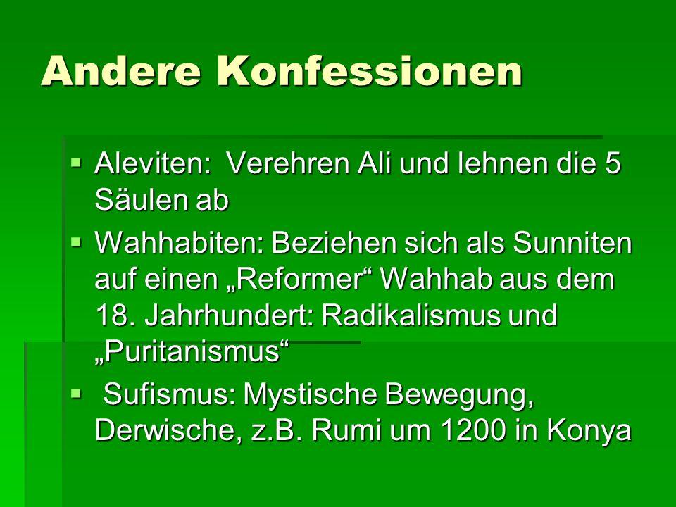 """Andere Konfessionen  Aleviten: Verehren Ali und lehnen die 5 Säulen ab  Wahhabiten: Beziehen sich als Sunniten auf einen """"Reformer Wahhab aus dem 18."""