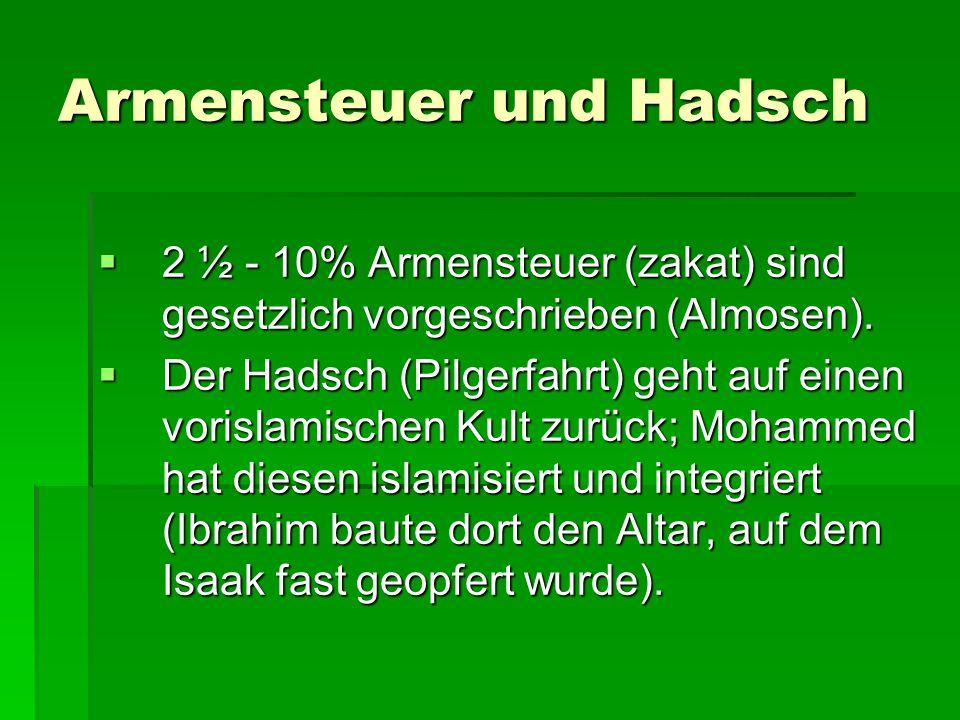 Armensteuer und Hadsch  2 ½ - 10% Armensteuer (zakat) sind gesetzlich vorgeschrieben (Almosen).
