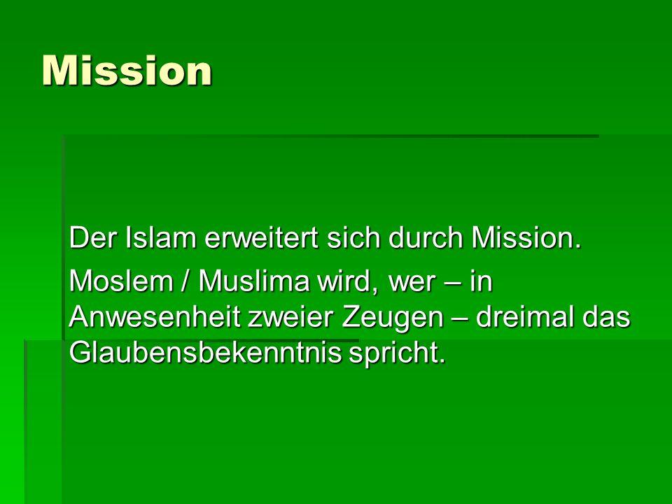 Mission Der Islam erweitert sich durch Mission. Moslem / Muslima wird, wer – in Anwesenheit zweier Zeugen – dreimal das Glaubensbekenntnis spricht.