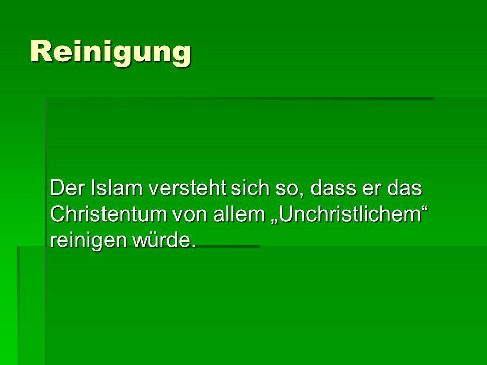 """Reinigung Der Islam versteht sich so, dass er das Christentum von allem """"Unchristlichem"""" reinigen würde."""