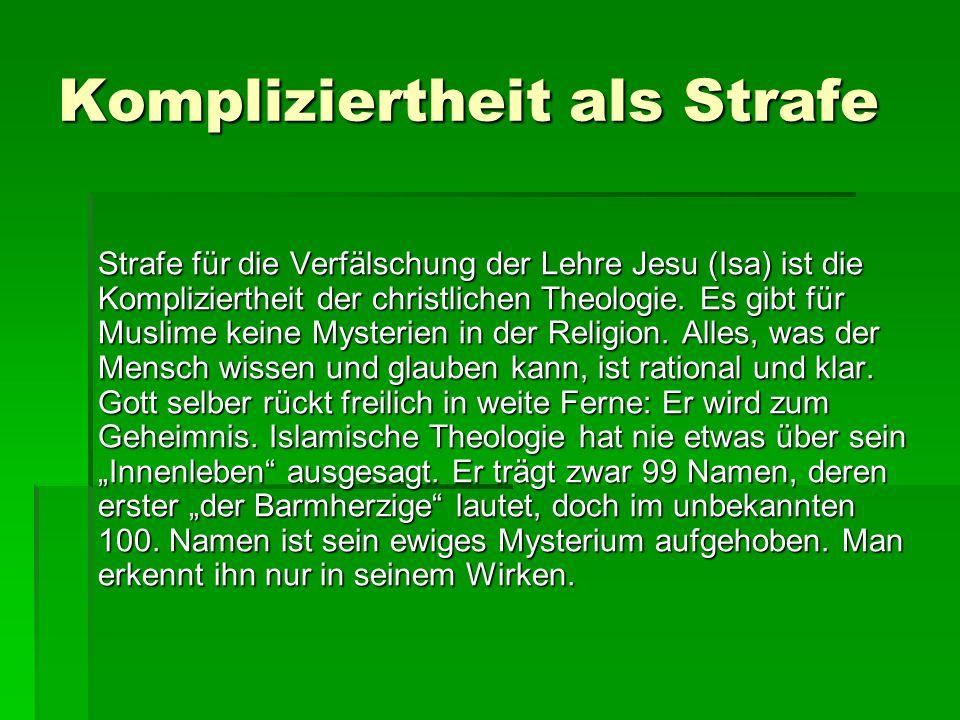 Kompliziertheit als Strafe Strafe für die Verfälschung der Lehre Jesu (Isa) ist die Kompliziertheit der christlichen Theologie. Es gibt für Muslime ke