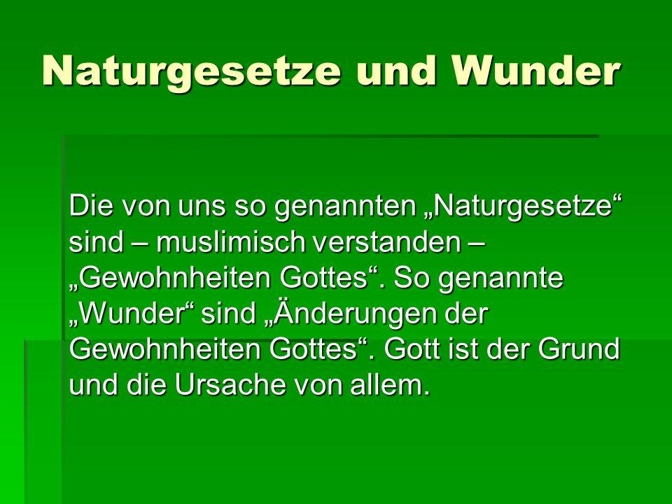 """Naturgesetze und Wunder Die von uns so genannten """"Naturgesetze"""" sind – muslimisch verstanden – """"Gewohnheiten Gottes"""". So genannte """"Wunder"""" sind """"Änder"""