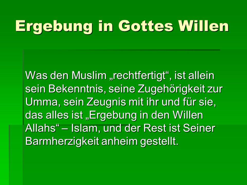 """Ergebung in Gottes Willen Was den Muslim """"rechtfertigt"""", ist allein sein Bekenntnis, seine Zugehörigkeit zur Umma, sein Zeugnis mit ihr und für sie, d"""