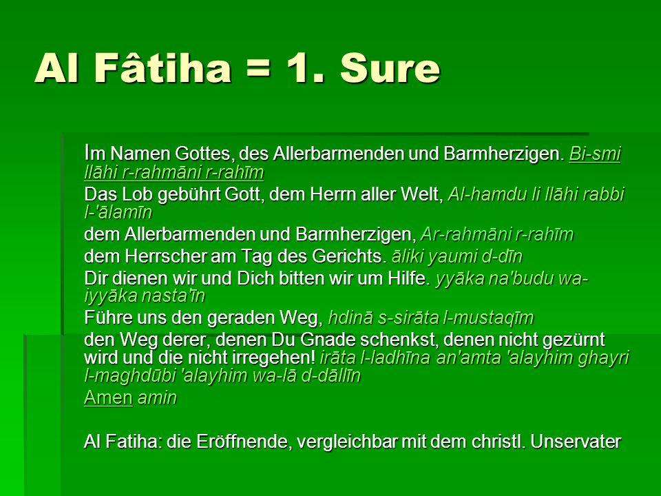 Al Fâtiha = 1. Sure I m Namen Gottes, des Allerbarmenden und Barmherzigen. Bi-smi llāhi r-rahmāni r-rahīm Bi-smi llāhi r-rahmāni r-rahīmBi-smi llāhi r