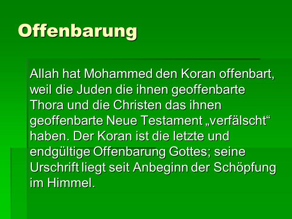 Offenbarung Allah hat Mohammed den Koran offenbart, weil die Juden die ihnen geoffenbarte Thora und die Christen das ihnen geoffenbarte Neue Testament