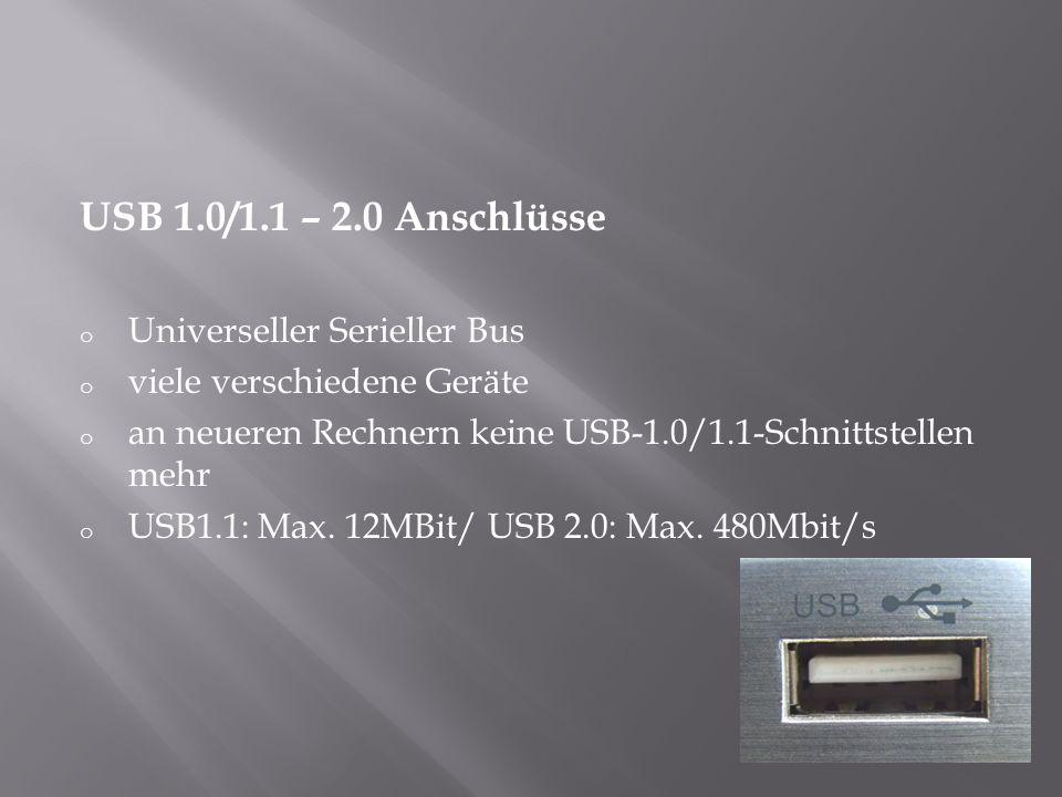 USB 1.0/1.1 – 2.0 Anschlüsse o Universeller Serieller Bus o viele verschiedene Geräte o an neueren Rechnern keine USB-1.0/1.1-Schnittstellen mehr o US