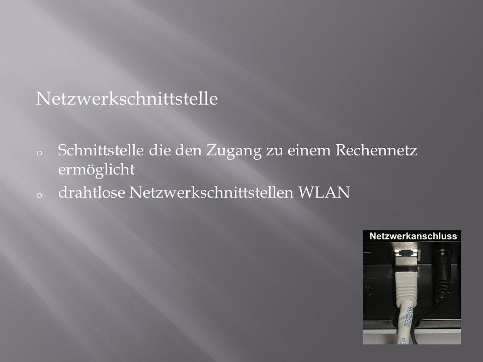 Netzwerkschnittstelle o Schnittstelle die den Zugang zu einem Rechennetz ermöglicht o drahtlose Netzwerkschnittstellen WLAN
