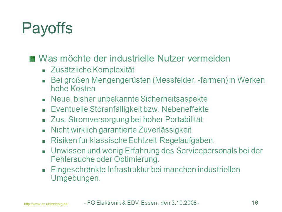 http://www.sv-uhlenberg.de/ - FG Elektronik & EDV, Essen, den 3.10.2008 -16 Payoffs Was möchte der industrielle Nutzer vermeiden Zusätzliche Komplexit