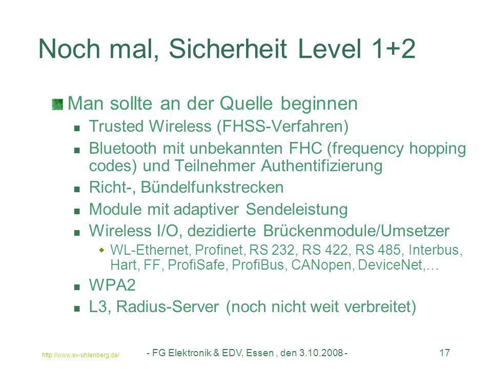 http://www.sv-uhlenberg.de/ - FG Elektronik & EDV, Essen, den 3.10.2008 -17 Noch mal, Sicherheit Level 1+2 Man sollte an der Quelle beginnen Trusted W