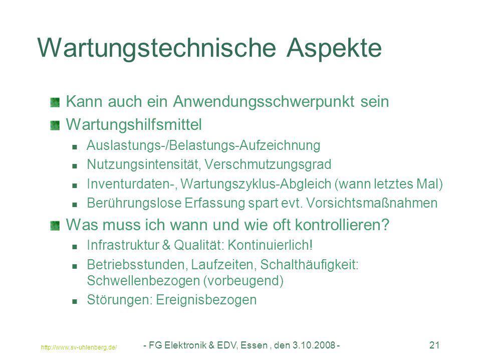 http://www.sv-uhlenberg.de/ - FG Elektronik & EDV, Essen, den 3.10.2008 -21 Wartungstechnische Aspekte Kann auch ein Anwendungsschwerpunkt sein Wartun