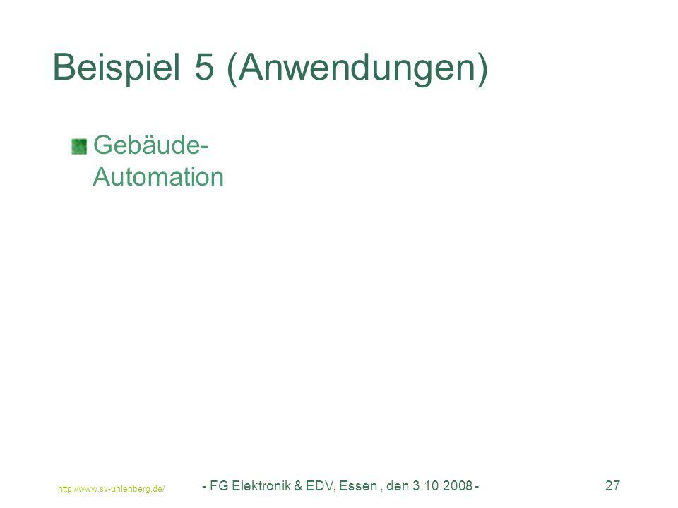 http://www.sv-uhlenberg.de/ - FG Elektronik & EDV, Essen, den 3.10.2008 -27 Beispiel 5 (Anwendungen) Gebäude- Automation
