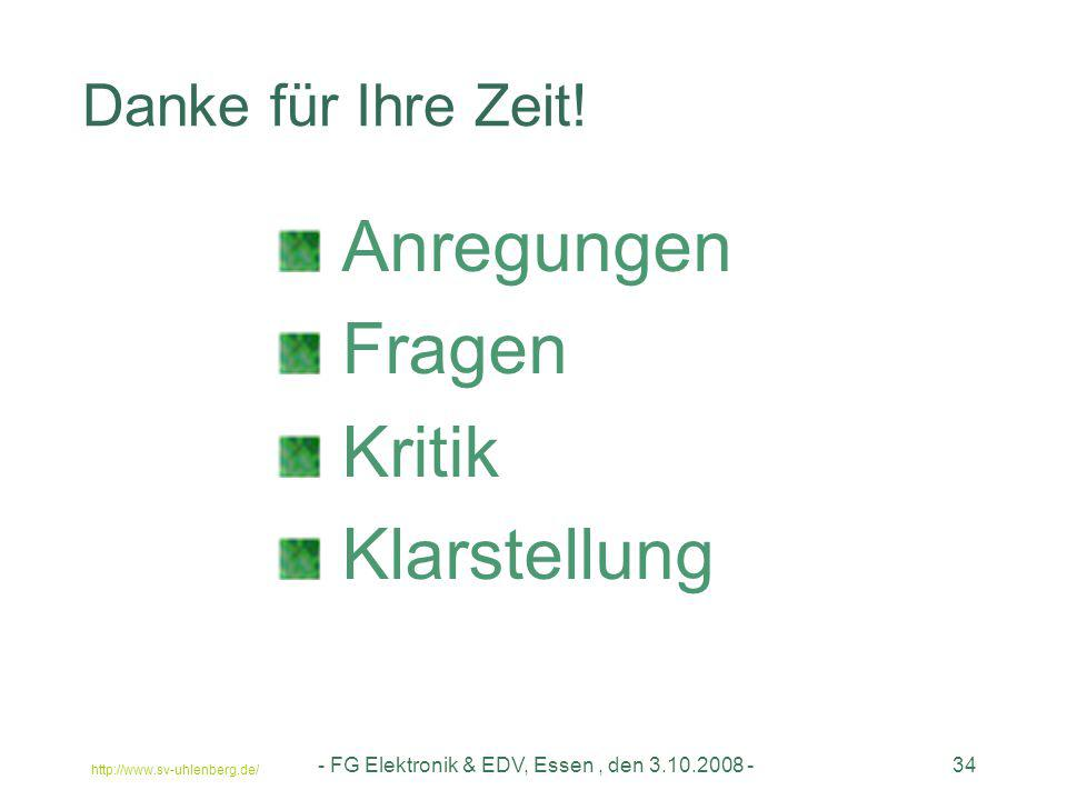 http://www.sv-uhlenberg.de/ - FG Elektronik & EDV, Essen, den 3.10.2008 -34 Danke für Ihre Zeit! Anregungen Fragen Kritik Klarstellung