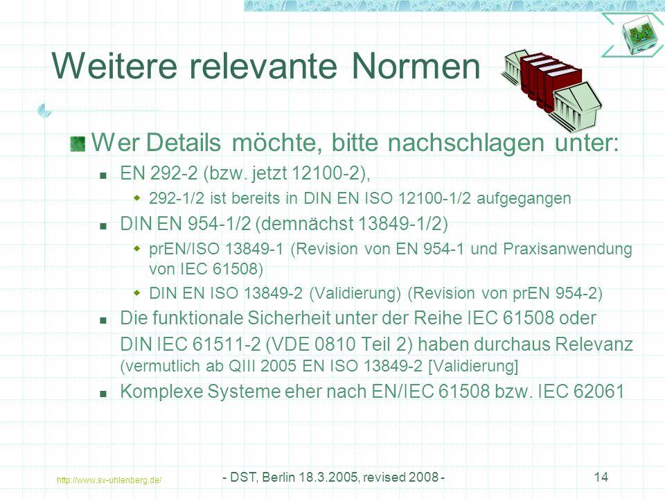 http://www.sv-uhlenberg.de/ - DST, Berlin 18.3.2005, revised 2008 -14 Weitere relevante Normen Wer Details möchte, bitte nachschlagen unter: EN 292-2 (bzw.