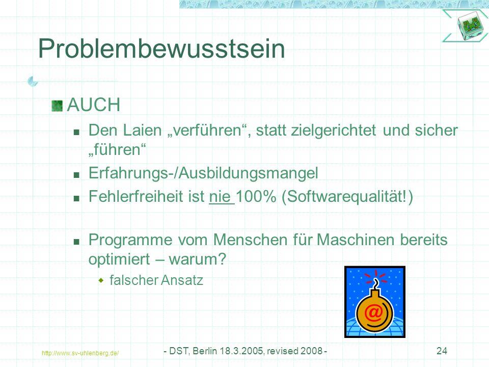 """http://www.sv-uhlenberg.de/ - DST, Berlin 18.3.2005, revised 2008 -24 AUCH Den Laien """"verführen , statt zielgerichtet und sicher """"führen Erfahrungs-/Ausbildungsmangel Fehlerfreiheit ist nie 100% (Softwarequalität!) Programme vom Menschen für Maschinen bereits optimiert – warum."""