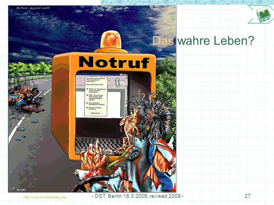 http://www.sv-uhlenberg.de/ - DST, Berlin 18.3.2005, revised 2008 -27 Das wahre Leben?