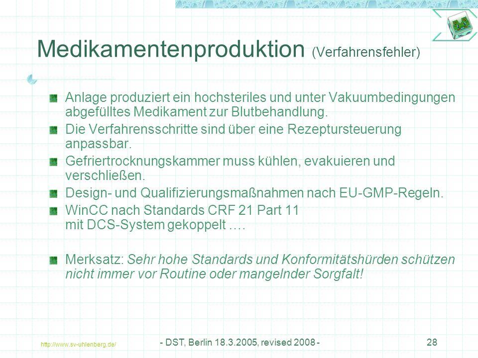 http://www.sv-uhlenberg.de/ - DST, Berlin 18.3.2005, revised 2008 -28 Medikamentenproduktion (Verfahrensfehler) Anlage produziert ein hochsteriles und unter Vakuumbedingungen abgefülltes Medikament zur Blutbehandlung.