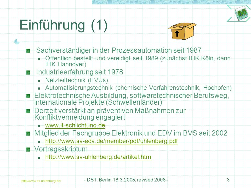http://www.sv-uhlenberg.de/ - DST, Berlin 18.3.2005, revised 2008 -64 Glossar DC Diagnostic Coverage MTTF mean time to (dangerous) failure CCF Common Cause Failure (Factor) SIL Safety Integrity Level PL Performance Level FEMA Fault Tree Analysis SPIRE Diagnose Deckungsgrad Mittlere Zeit bis zum Fehler gemeinsamer Ursache Fehler gemeinsamer Ursache Integritätsstufe für sicherheitsrelevante Teile Fehler-Möglichkeits-und – Einfluss-Bewertung