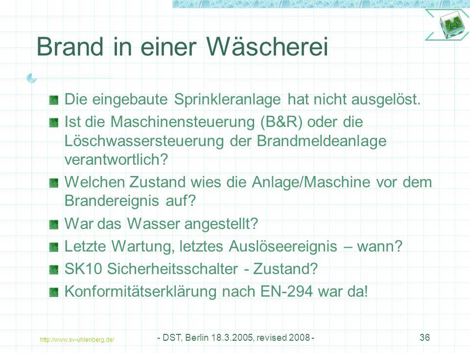 http://www.sv-uhlenberg.de/ - DST, Berlin 18.3.2005, revised 2008 -36 Brand in einer Wäscherei Die eingebaute Sprinkleranlage hat nicht ausgelöst.