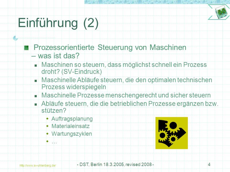 http://www.sv-uhlenberg.de/ - DST, Berlin 18.3.2005, revised 2008 -4 Einführung (2) Prozessorientierte Steuerung von Maschinen – was ist das.