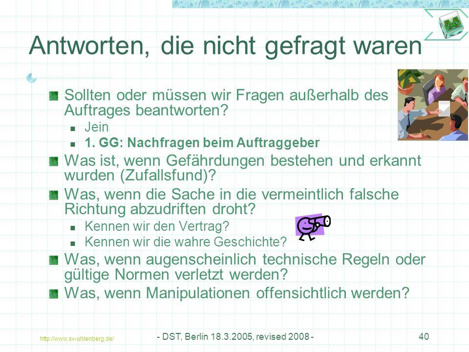 http://www.sv-uhlenberg.de/ - DST, Berlin 18.3.2005, revised 2008 -40 Antworten, die nicht gefragt waren Sollten oder müssen wir Fragen außerhalb des Auftrages beantworten.