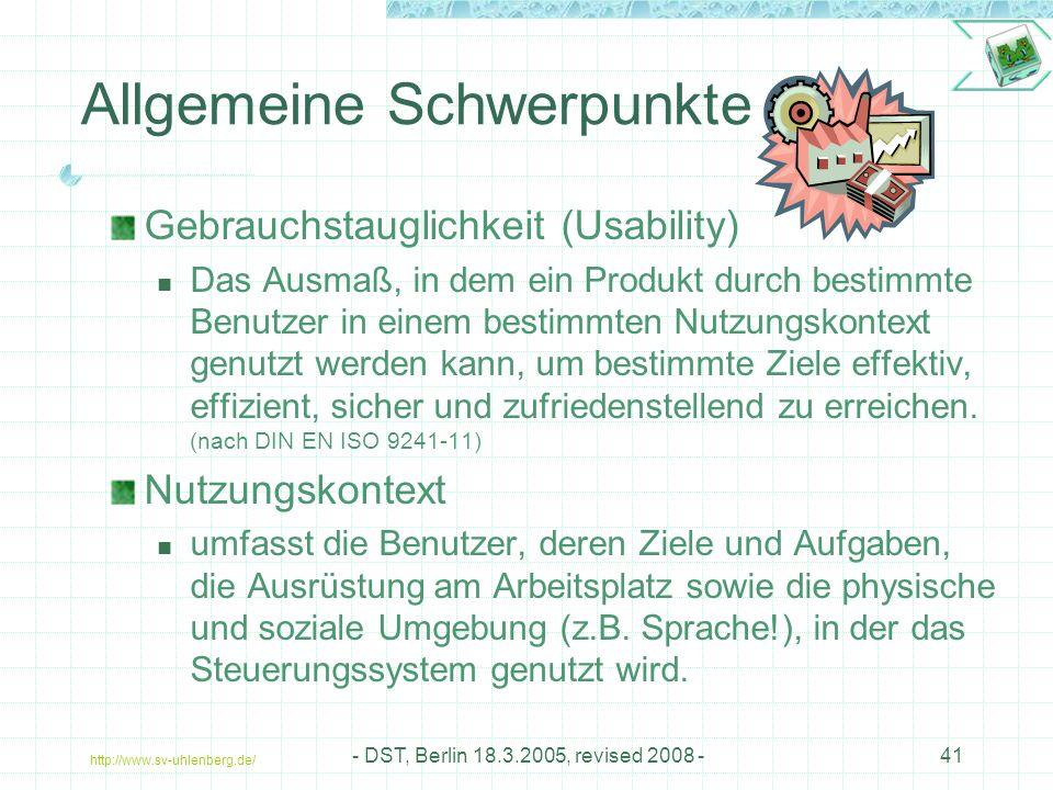 http://www.sv-uhlenberg.de/ - DST, Berlin 18.3.2005, revised 2008 -41 Allgemeine Schwerpunkte Gebrauchstauglichkeit (Usability) Das Ausmaß, in dem ein Produkt durch bestimmte Benutzer in einem bestimmten Nutzungskontext genutzt werden kann, um bestimmte Ziele effektiv, effizient, sicher und zufriedenstellend zu erreichen.