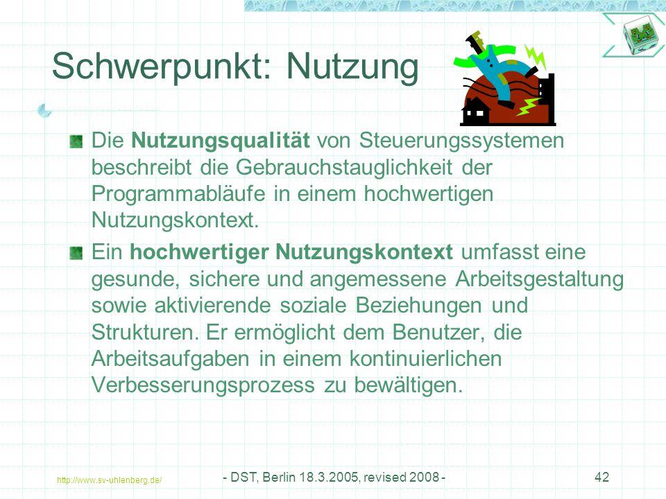 http://www.sv-uhlenberg.de/ - DST, Berlin 18.3.2005, revised 2008 -42 Schwerpunkt: Nutzung Die Nutzungsqualität von Steuerungssystemen beschreibt die Gebrauchstauglichkeit der Programmabläufe in einem hochwertigen Nutzungskontext.