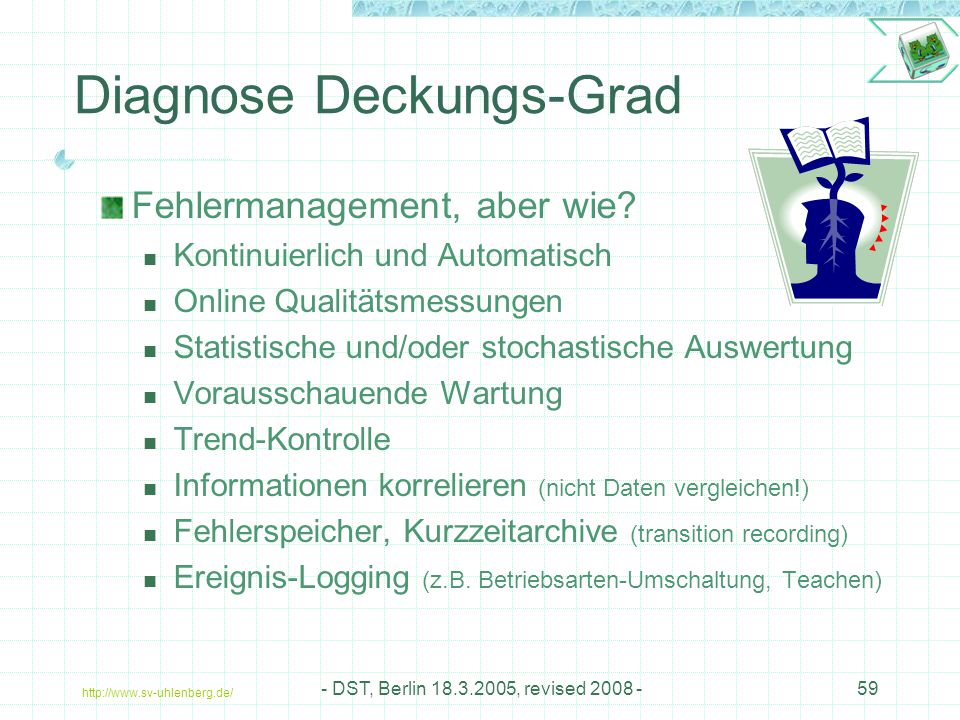 http://www.sv-uhlenberg.de/ - DST, Berlin 18.3.2005, revised 2008 -59 Diagnose Deckungs-Grad Fehlermanagement, aber wie.