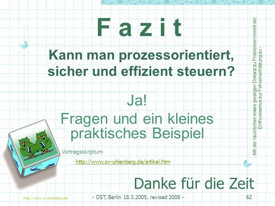 http://www.sv-uhlenberg.de/ - DST, Berlin 18.3.2005, revised 2008 -62 Kann man prozessorientiert, sicher und effizient steuern.
