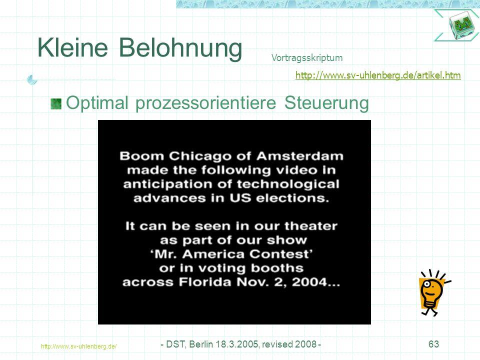 http://www.sv-uhlenberg.de/ - DST, Berlin 18.3.2005, revised 2008 -63 Kleine Belohnung Optimal prozessorientiere Steuerung Vortragsskriptum http://www.sv-uhlenberg.de/artikel.htm