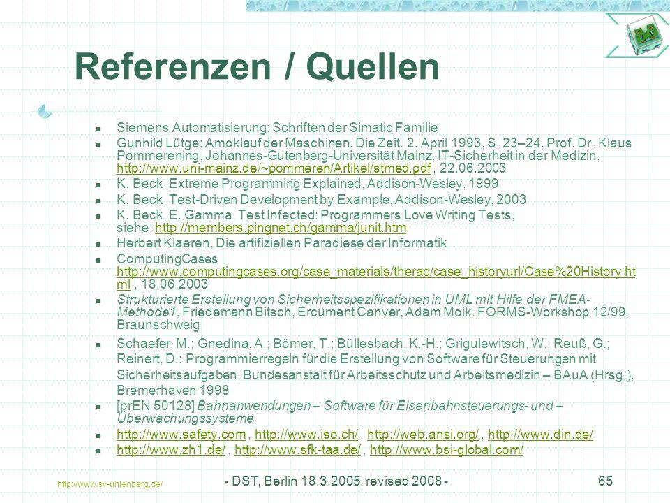 http://www.sv-uhlenberg.de/ - DST, Berlin 18.3.2005, revised 2008 -65 Referenzen / Quellen Siemens Automatisierung: Schriften der Simatic Familie Gunhild Lütge: Amoklauf der Maschinen.