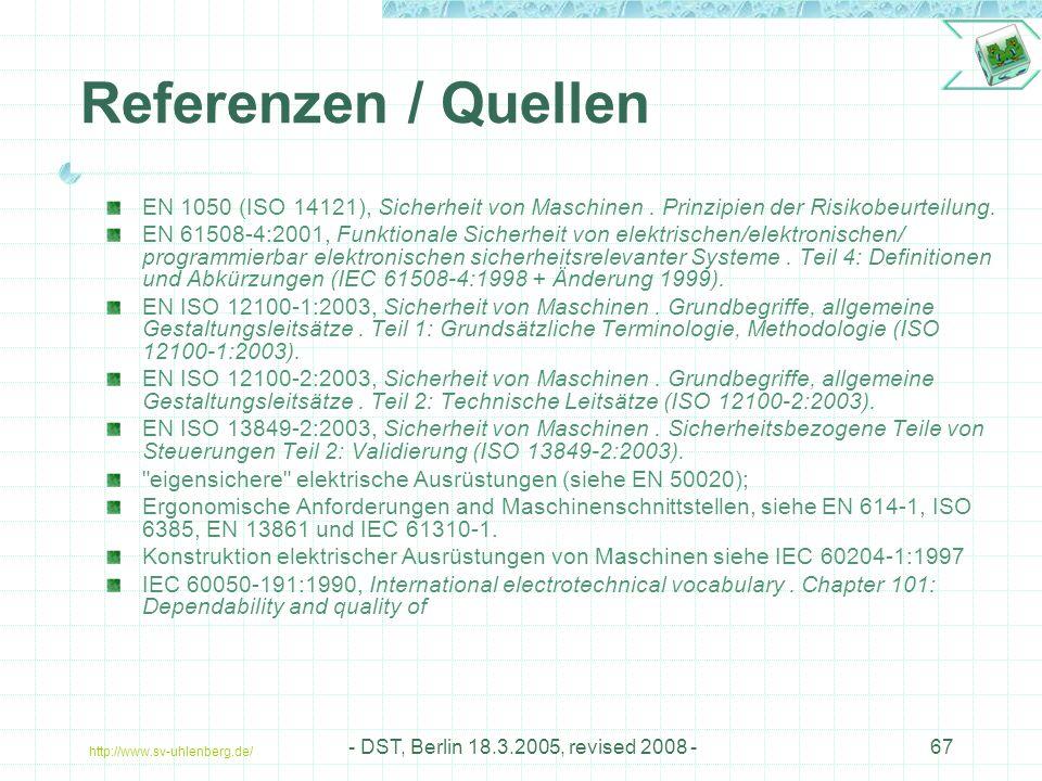 http://www.sv-uhlenberg.de/ - DST, Berlin 18.3.2005, revised 2008 -67 Referenzen / Quellen EN 1050 (ISO 14121), Sicherheit von Maschinen.