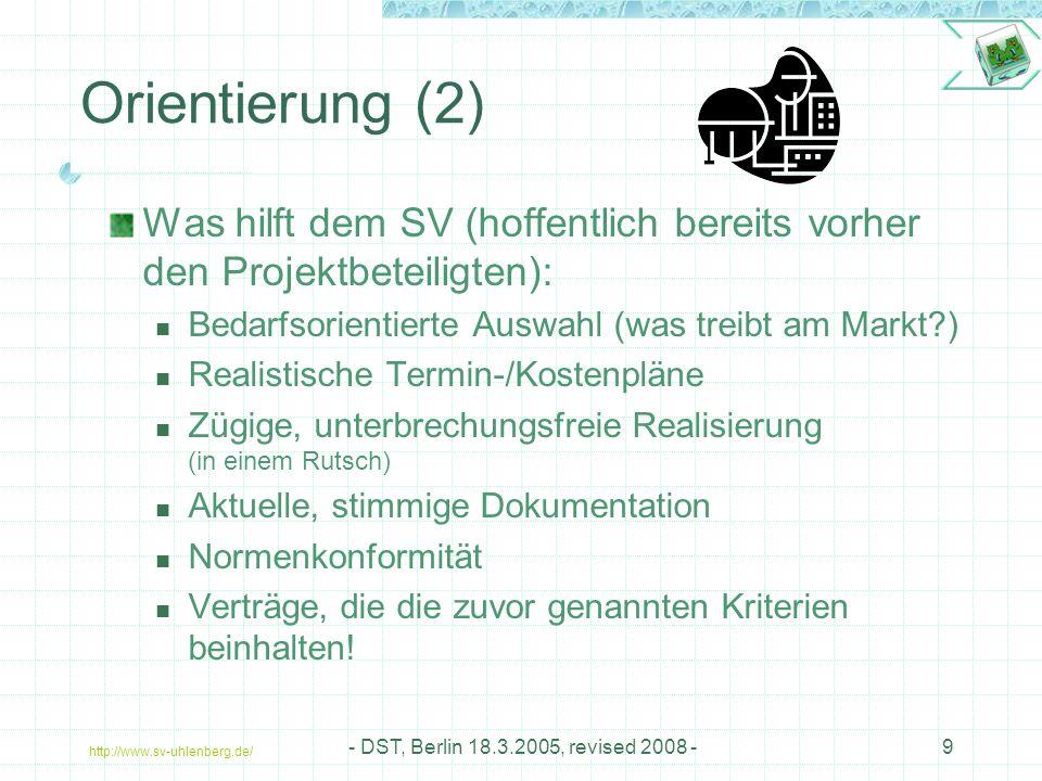 http://www.sv-uhlenberg.de/ - DST, Berlin 18.3.2005, revised 2008 -9 Was hilft dem SV (hoffentlich bereits vorher den Projektbeteiligten): Bedarfsorientierte Auswahl (was treibt am Markt?) Realistische Termin-/Kostenpläne Zügige, unterbrechungsfreie Realisierung (in einem Rutsch) Aktuelle, stimmige Dokumentation Normenkonformität Verträge, die die zuvor genannten Kriterien beinhalten.