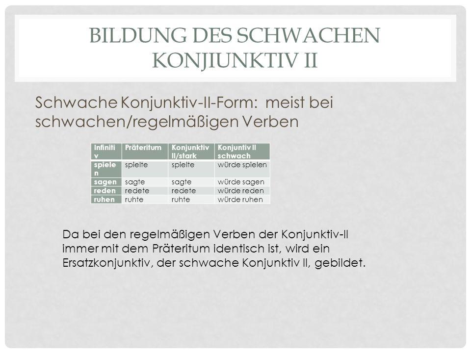 BILDUNG DES SCHWACHEN KONJIUNKTIV II Schwache Konjunktiv-II-Form: meist bei schwachen/regelmäßigen Verben Infiniti v PräteritumKonjunktiv II/stark Kon