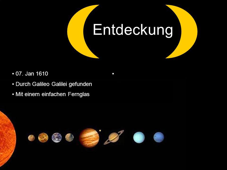 z Entdeckung 07. Jan 1610 Durch Galileo Galilei gefunden Mit einem einfachen Fernglas