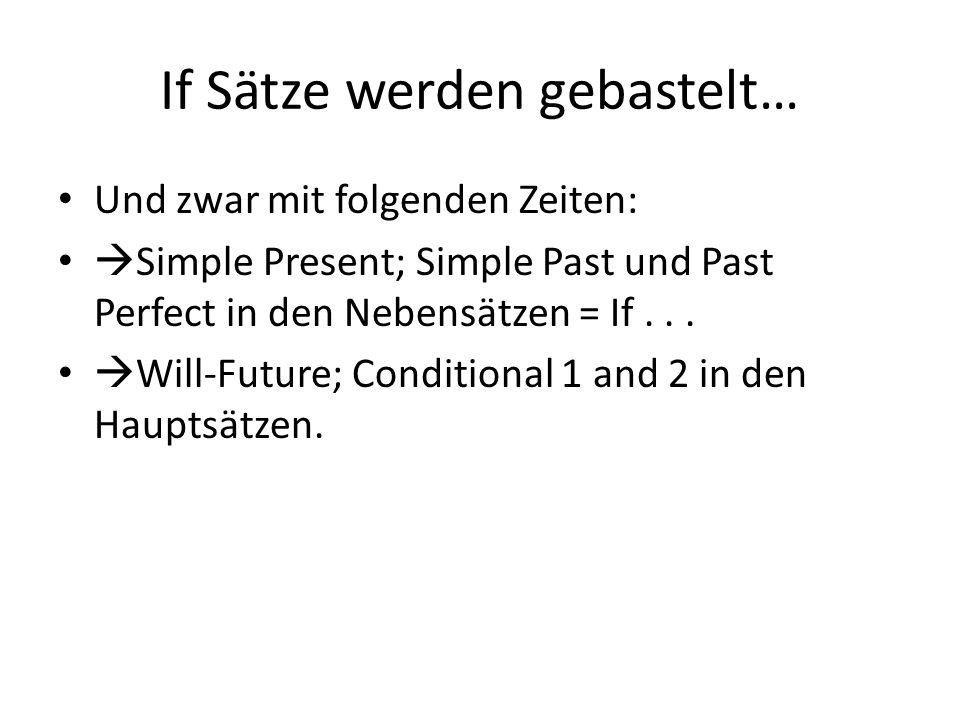 If Sätze werden gebastelt… Und zwar mit folgenden Zeiten:  Simple Present; Simple Past und Past Perfect in den Nebensätzen = If...  Will-Future; Con