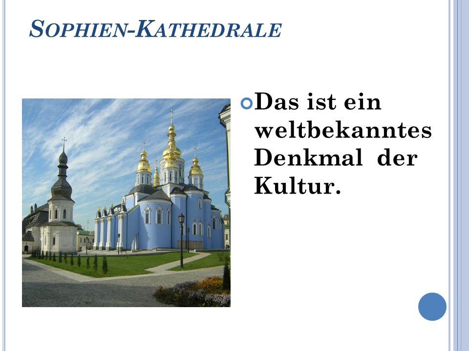 S OPHIEN -K ATHEDRALE Das ist ein weltbekanntes Denkmal der Kultur.