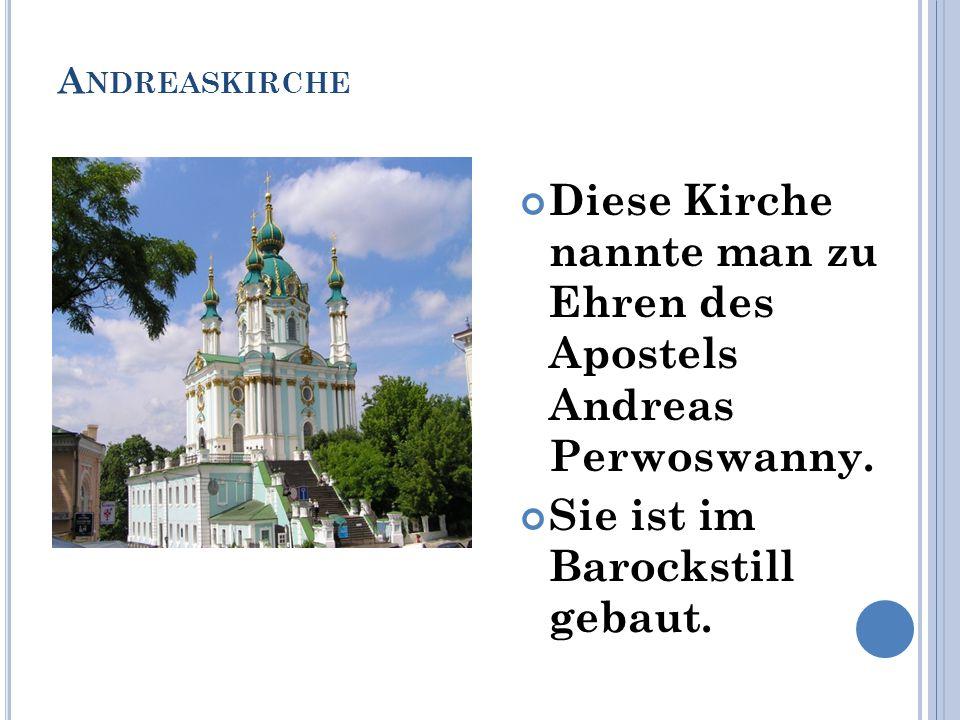 A NDREASKIRCHE Diese Kirche nannte man zu Ehren des Apostels Andreas Perwoswanny. Sie ist im Barockstill gebaut.