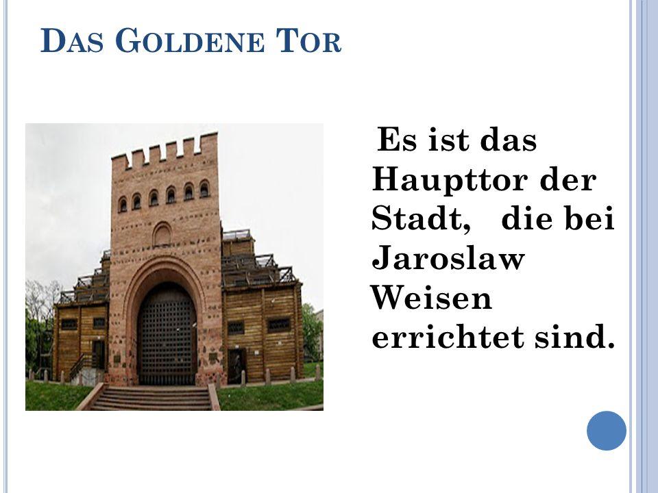 D AS G OLDENE T OR Es ist das Haupttor der Stadt, die bei Jaroslaw Weisen errichtet sind.