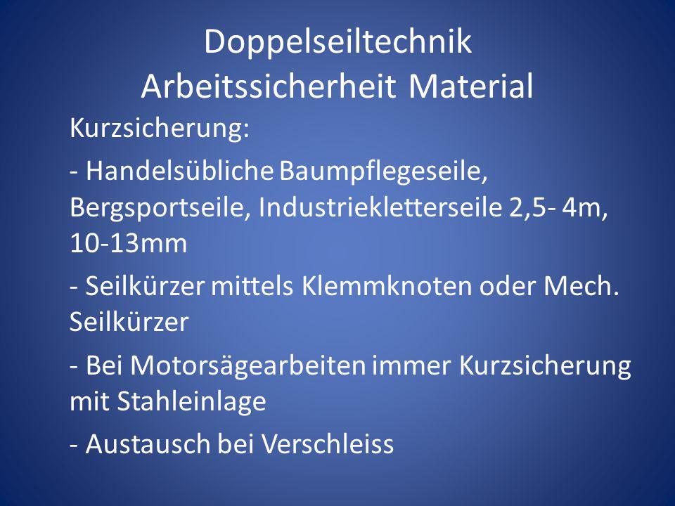 Doppelseiltechnik Arbeitssicherheit Material Kurzsicherung: - Handelsübliche Baumpflegeseile, Bergsportseile, Industriekletterseile 2,5- 4m, 10-13mm -