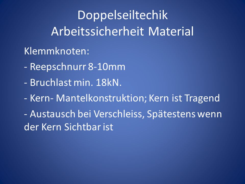 Doppelseiltechik Arbeitssicherheit Material Klemmknoten: - Reepschnurr 8-10mm - Bruchlast min. 18kN. - Kern- Mantelkonstruktion; Kern ist Tragend - Au