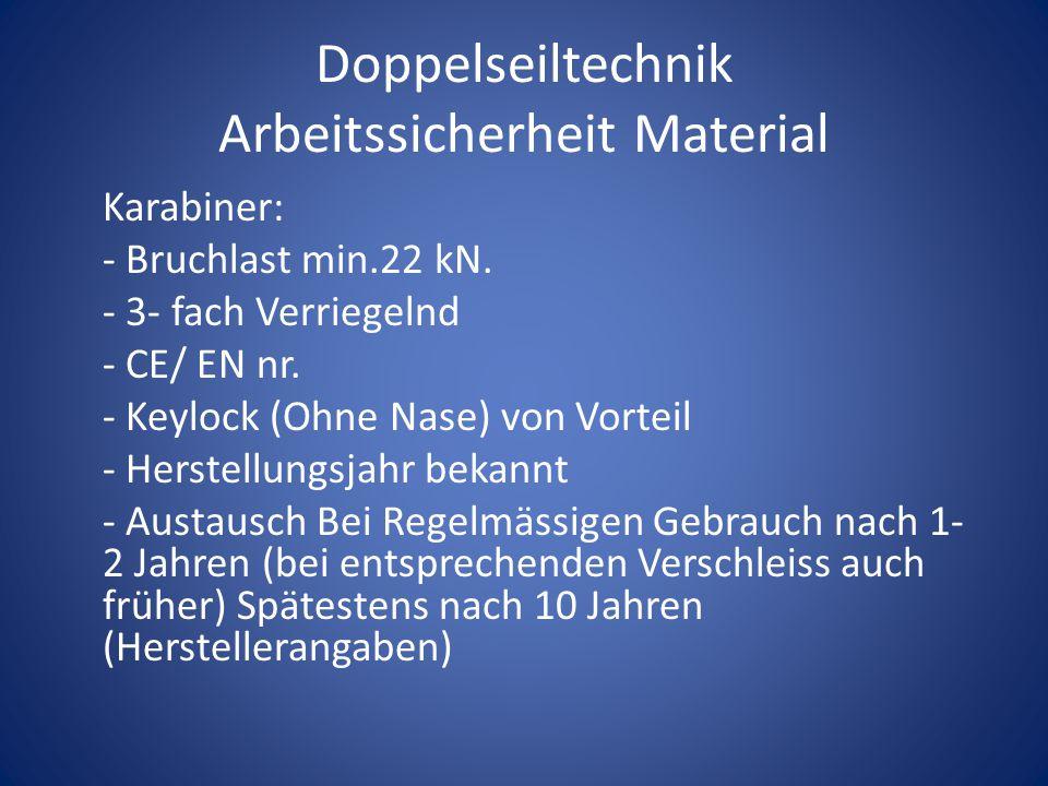 Doppelseiltechnik Arbeitssicherheit Material Karabiner: - Bruchlast min.22 kN. - 3- fach Verriegelnd - CE/ EN nr. - Keylock (Ohne Nase) von Vorteil -