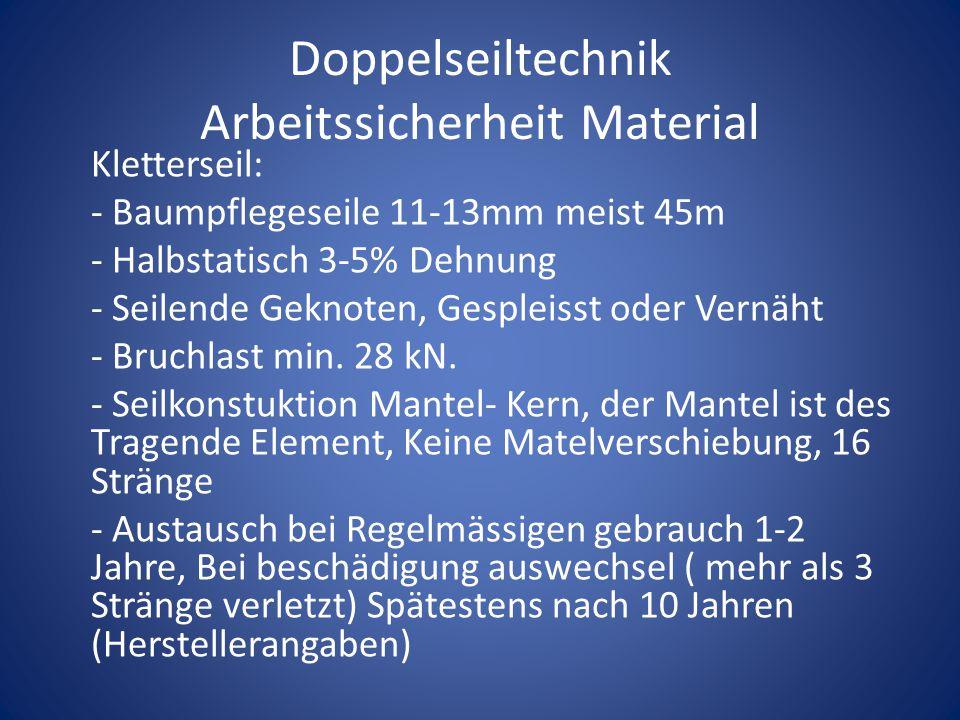 Doppelseiltechnik Arbeitssicherheit Material Kletterseil: - Baumpflegeseile 11-13mm meist 45m - Halbstatisch 3-5% Dehnung - Seilende Geknoten, Gesplei
