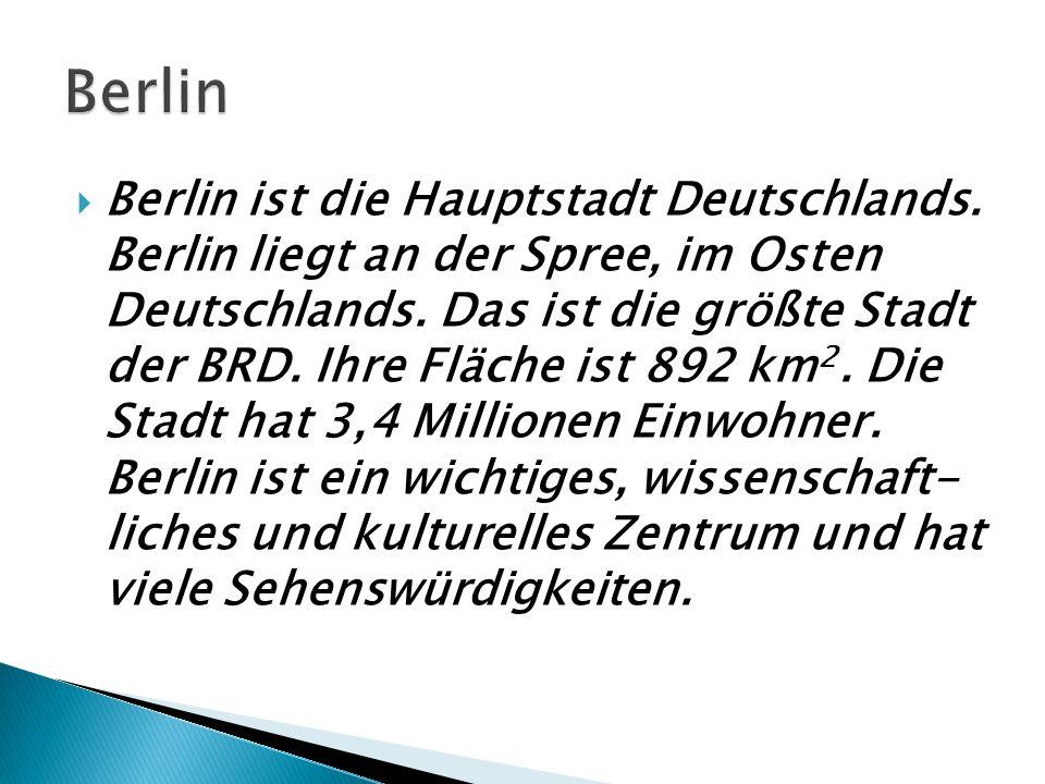  Berlin ist die Hauptstadt Deutschlands. Berlin liegt an der Spree, im Osten Deutschlands. Das ist die größte Stadt der BRD. Ihre Fläche ist 892 km 2