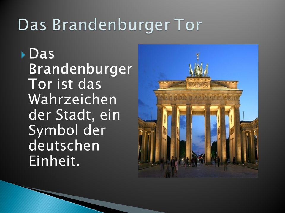  Das Brandenburger Tor ist das Wahrzeichen der Stadt, ein Symbol der deutschen Einheit.