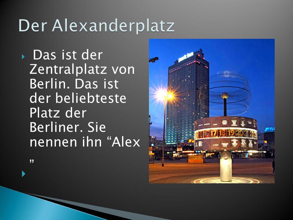 """ Das ist der Zentralplatz von Berlin. Das ist der beliebteste Platz der Berliner. Sie nennen ihn """"Alex """" """