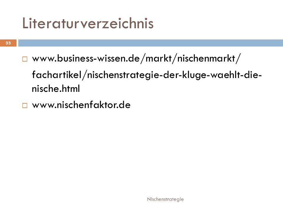 Literaturverzeichnis Nischenstrategie 33  www.business-wissen.de/markt/nischenmarkt/ fachartikel/nischenstrategie-der-kluge-waehlt-die- nische.html  www.nischenfaktor.de