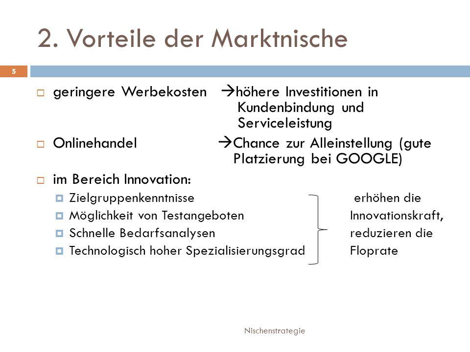 2. Vorteile der Marktnische Nischenstrategie 5  geringere Werbekosten  höhere Investitionen in Kundenbindung und Serviceleistung  Onlinehandel  Ch